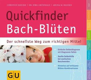 Quickfinder Bach-Blüten: Der schnellste Weg zum richtigen Mittel (GU Quickfinder) Jörg Grünwald