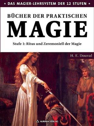 Bücher der praktischen Magie: Stufe 1 - Ritus und Zeremoniell der Magie H. E. Douval