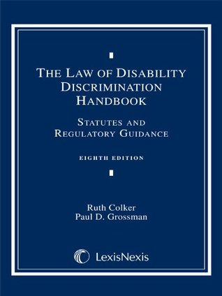 Law of Disability Discrimination Handbook: Statutes and Regulatory Guidance Ruth Colker