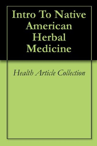 Intro To Native American Herbal Medicine Health Article Collection