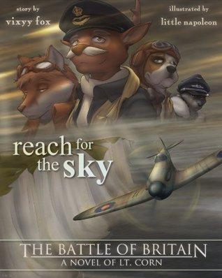 Reach For The Sky (The Battle of Britain - a novel of Lt. Corn) Vixyy Fox