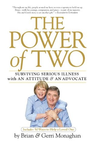 The Power of Two: Surviving Serious Illness with an Attitude and an Advocate  by  Brian Monaghan