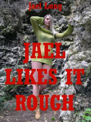 Jael Likes It Rough: Five Extreme Hardcore Erotica Stories  by  Jael Long