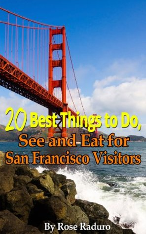 20 Best things to Do, See and Eat for San Francisco Visitors  by  Rose Raduro