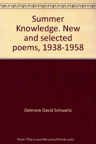 Summer Knowledge. New and Selected Poems Delmore Schwartz