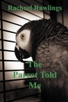 The Parrot Told Me