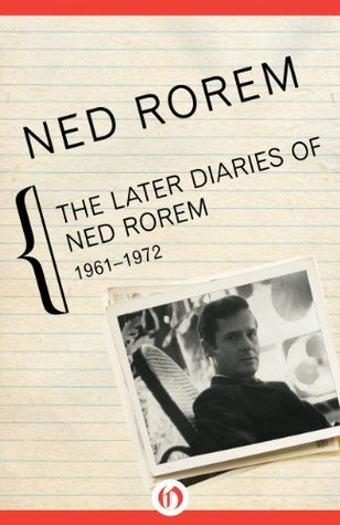 The Later Diaries of Ned Rorem: 1961-1972  by  Ned Rorem