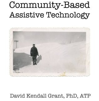 Community-Based Assistive Technology  by  David Kendall Grant
