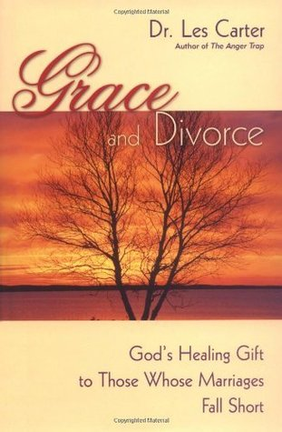 Grace and Divorce: Gods Healing Gift to Those Whose Marriages Fall Short  by  Les Carter