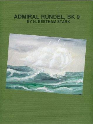 Admiral Rundel (9 of 9 in The Rundel Series) N. Beetham Stark