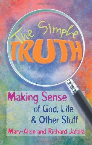 The Simple Truth: Making Sense of God, Life & Other Stuff  by  Mary-Alice Jafolla
