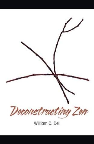 Deconstructing Zen  by  William C. Dell
