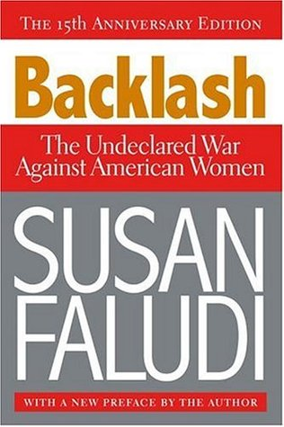 an analysis of the undeclared war on women by susan faludi Backlash: the undeclared war against american women by susan faludi   faludi examines gender roles and the idea that, because there are women who  feel disappointed or disheartened  the meaning of consuelo by judith ortiz  cofer.