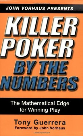 Killer Poker By the Numbers: Mathematical Edge for Winning Play  by  Tony Guerrera