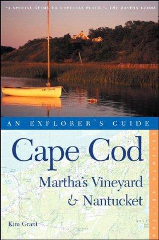 Cape Cod, Marthas Vineyard & Nantucket: An Explorers Guide Kim Grant