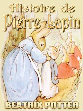 Histoire de Pierre Lapin : Livres dimages pour enfants, des Bedtime Story parfait, A Picture Book enfants magnifiquement illustrés selon lâge 3-9 (French Edition) Beatrix Potter
