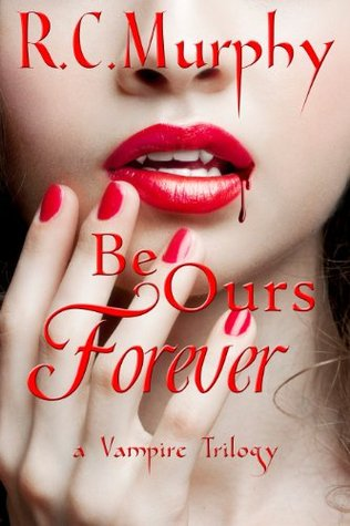 Be Ours Forever (A Vampire Trilogy #1) R.C. Murphy