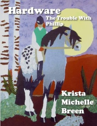 Hardware - The Trouble With Phillip  by  Krista Michelle Breen