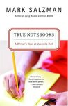 True Notebooks: A Writer's Year at Juvenile Hall