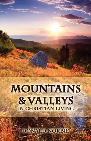 Mountains and Valleys in Christian Living Donald Norbie