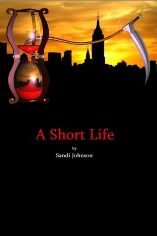 A SHORT LIFE  by  Sandi Johnson