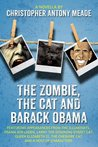 The Zombie, the Cat, and Barack Obama: Featuring appearances from The Illuminati, Osama Bin Laden, Larry the Downing Street cat, Queen Elizabeth II, the Cheshire cat and a host of characters.