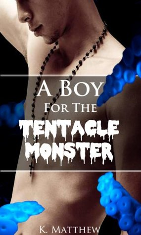 A Boy for the Tentacle Monster K. Matthew