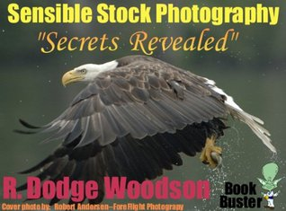 Sensible Stock Photography Secrets Revealed (Book Busters)  by  R. Dodge Woodson
