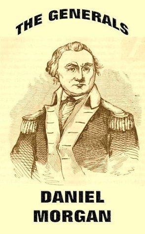 The Generals: Daniel Morgan  by  John Frost