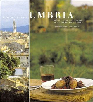 Umbria: Regional Recipes from the Heartland of Italy  by  Julia della Croce