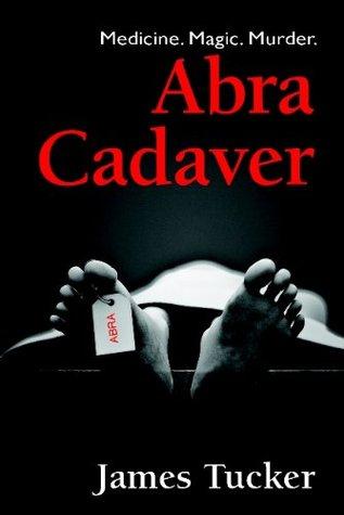 Abra Cadaver  by  James Tucker