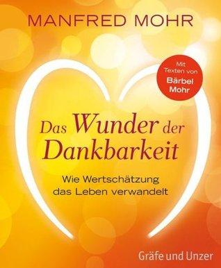 Das Wunder der Dankbarkeit (Einzeltitel)  by  Manfred Mohr