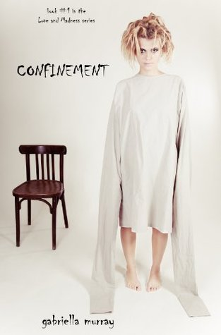 Confinement (Love and Madness, #1)  by  Gabriella Murray