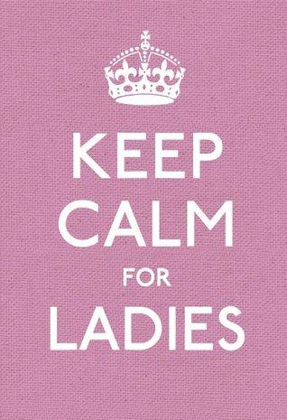 Keep Calm for Ladies Ebury Publishing