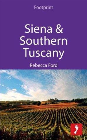 Siena & Southern Tuscany: Includes San Gimignano, Chianti, Montepulciano & Pienza  by  Rebecca Ford