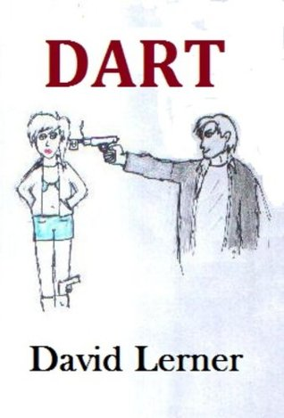 Dart: The Quirky Adventure of Dart & Mary  by  David Lerner
