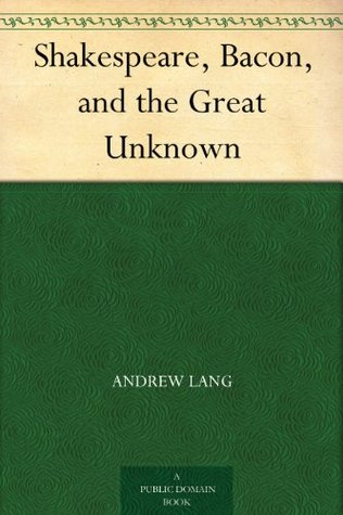 Shakespeare, Bacon, and the Great Unknown  by  Andrew Lang