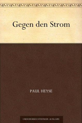 Gegen den Strom Paul von Heyse