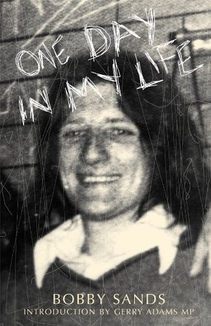 One Day in My Life  by  Bobby Sands: Diary of an Irish Republican Hunger Striker by Bobby Sands
