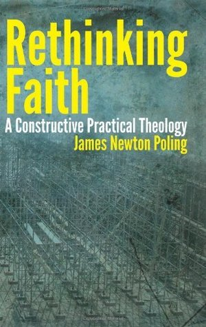 Rethinking Faith: A Constructive Practical Theology James Newton Poling