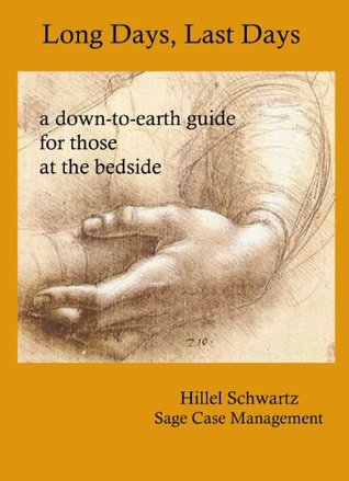 Long Days, Last Days . . . a down-to-earth guide for those at the bedside Hillel Schwartz