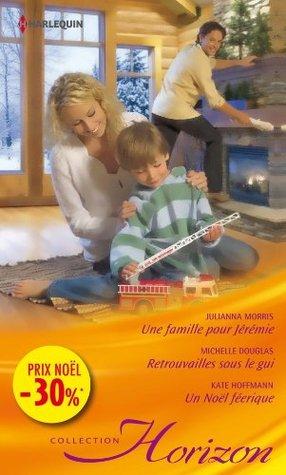 Une famille pour Jérémie - Retrouvailles sous le gui - Un Noël féérique:(promotion) (VMP)  by  Julianna Morris