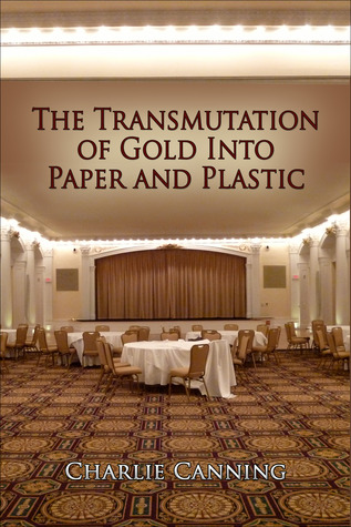 The Transmutation of Gold into Paper and Plastic (The Sign of Jonah, #1) Charlie Canning