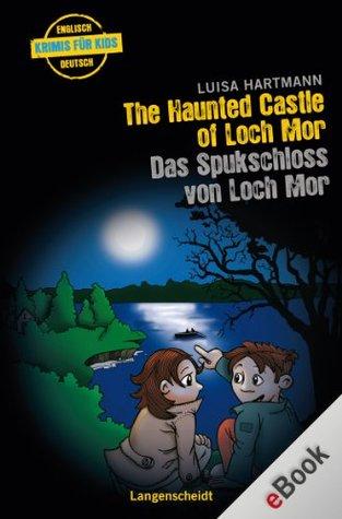The Haunted Castle of Loch Mor - Das Spukschloss von Loch Mor: Das Spukschloss von Loch Mor (Englische Krimis für Kids) Luisa Hartmann