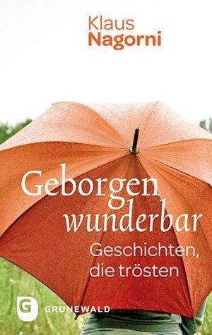 Geborgen wunderbar: Geschichten, die trösten  by  Klaus Nagorni