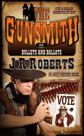 Bullets and Ballots (The Gunsmith, #22) J.R. Roberts