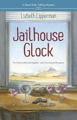 Jailhouse Glock (A Dead Sister Talking Mystery #2)  by  Lizbeth Lipperman