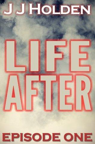 Life After: Episode 1 (A Serial Novel)