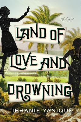 Book Review: Land of Love and Drowning by Tiphanie Yanique