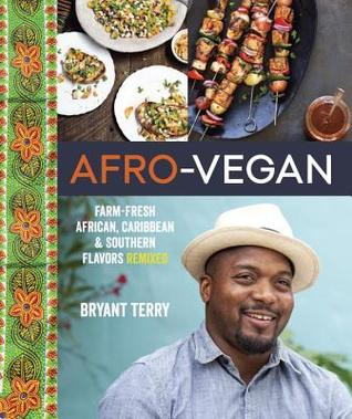 Afro-Vegan: Farm-Fresh African, Caribbean, and Southern Flavors Remixed (2014)